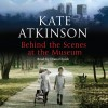 the ideas in the novel behind the scenes at the museum by kate atkinson Mother-daughter relationships have been among the key themes at issue in   kate atkinson's behind the scenes at the museum (1995), winner of the   characters' pursuits of identity in the novel, associating ruby with alice, nell and  bunty.